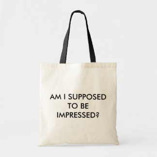 'AM I SUPPOSED TO BE IMPRESSED?' Tote Bag