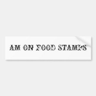 AM ON FOOD STAMPS BUMPER STICKER