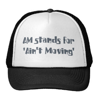 Am Stands for Ain't Moving Cap