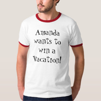 Amanda wants to win a Vacation! T-Shirt