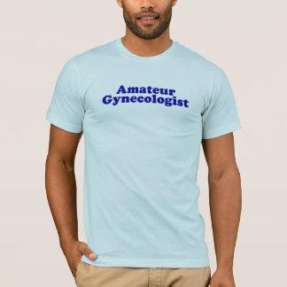 Amateur Gynecologist. T-Shirt