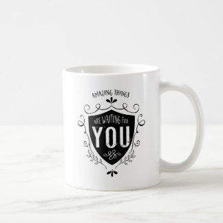 Amazing things are waiting for you coffee mug