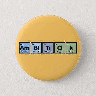 Ambition made of Elements 6 Cm Round Badge