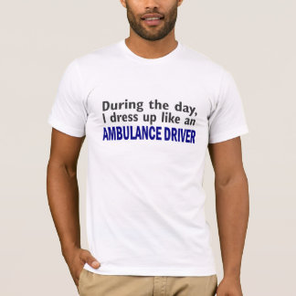 AMBULANCE DRIVER During The Day T-Shirt