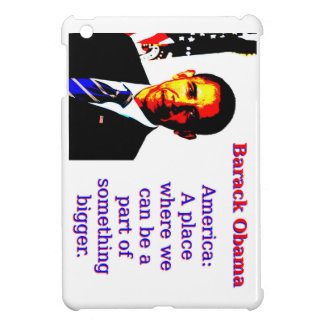 America A Place Where We Can Be - Barack Obama Case For The iPad Mini