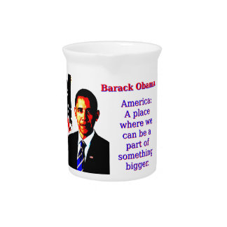 America A Place Where We Can Be - Barack Obama Drink Pitcher