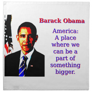 America A Place Where We Can Be - Barack Obama Napkin