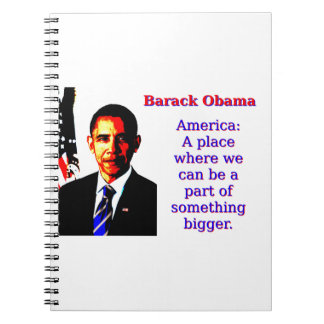 America A Place Where We Can Be - Barack Obama Notebooks