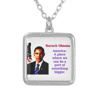 America A Place Where We Can Be - Barack Obama Silver Plated Necklace