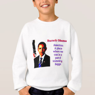 America A Place Where We Can Be - Barack Obama Sweatshirt