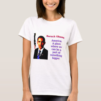 America A Place Where We Can Be - Barack Obama T-Shirt