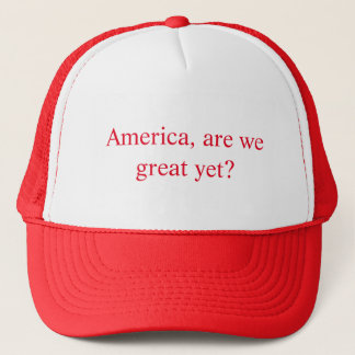 America, are we great yet? (Hat) Trucker Hat