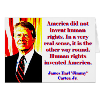 America Did Not Invent Human Rights - Jimmy Carter Card