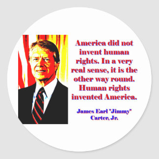America Did Not Invent Human Rights - Jimmy Carter Classic Round Sticker