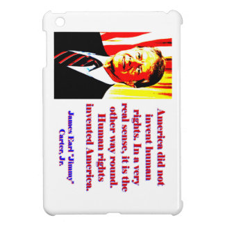 America Did Not Invent Human Rights - Jimmy Carter Cover For The iPad Mini