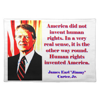 America Did Not Invent Human Rights - Jimmy Carter Placemat