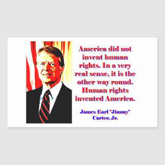 America Did Not Invent Human Rights - Jimmy Carter Rectangular Sticker
