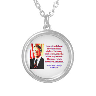 America Did Not Invent Human Rights - Jimmy Carter Silver Plated Necklace