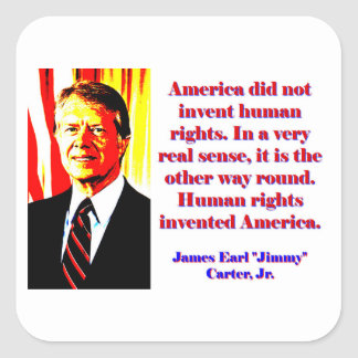 America Did Not Invent Human Rights - Jimmy Carter Square Sticker