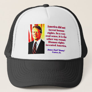 America Did Not Invent Human Rights - Jimmy Carter Trucker Hat