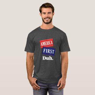 America First, Duh. T-Shirt