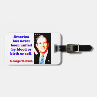 America Has Never - G W Bush Luggage Tag