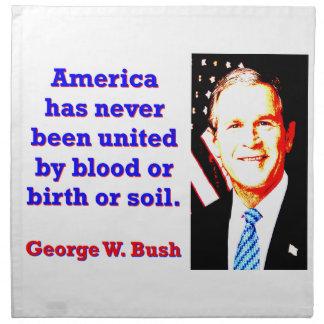 America Has Never - G W Bush Napkin