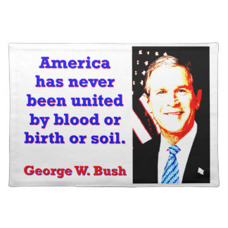 America Has Never - G W Bush Placemat