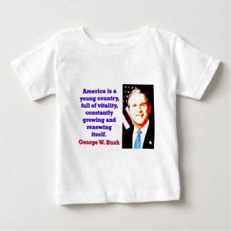 America Is A Young Country - G W Bush Baby T-Shirt
