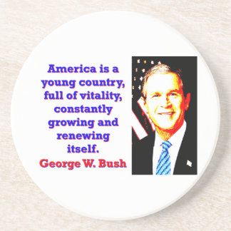 America Is A Young Country - G W Bush Coaster