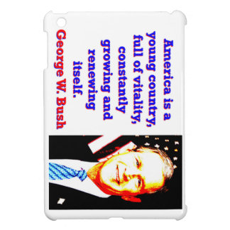 America Is A Young Country - G W Bush iPad Mini Cases