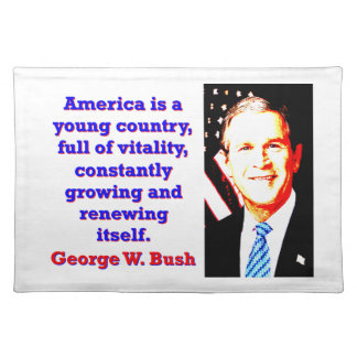 America Is A Young Country - G W Bush Placemat
