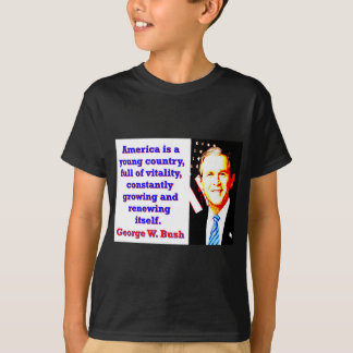 America Is A Young Country - G W Bush T-Shirt