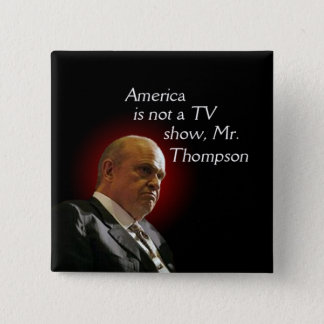America is not a TV show, Fred Thompson. 15 Cm Square Badge