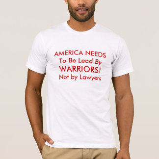 America Needs To Be Lead by Warriors! T-Shirt