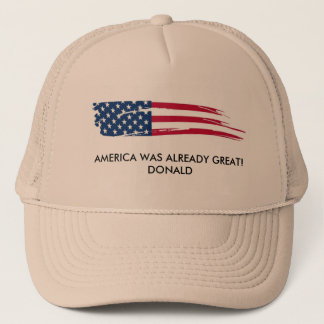 America Was Already Great! Donald Truckers Hat