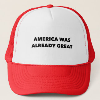 """America Was Already Great"" Trucker Hat"