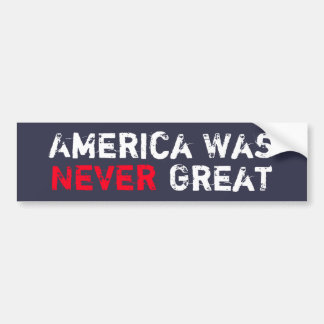 America Was Never Great Bumper Sticker