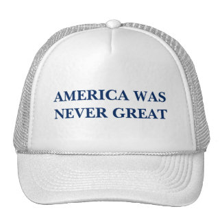 AMERICA WAS NEVER GREAT CAP