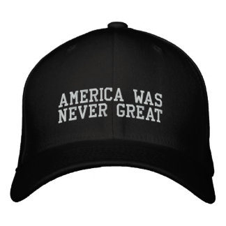 AMERICA WAS NEVER GREAT EMBROIDERED HAT