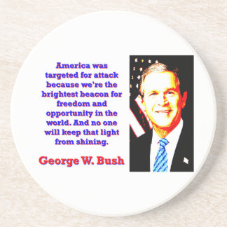 America Was Targeted For Attack - G W Bush Coaster