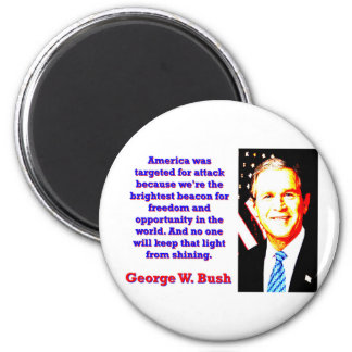 America Was Targeted For Attack - G W Bush Magnet