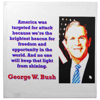 America Was Targeted For Attack - G W Bush Napkin