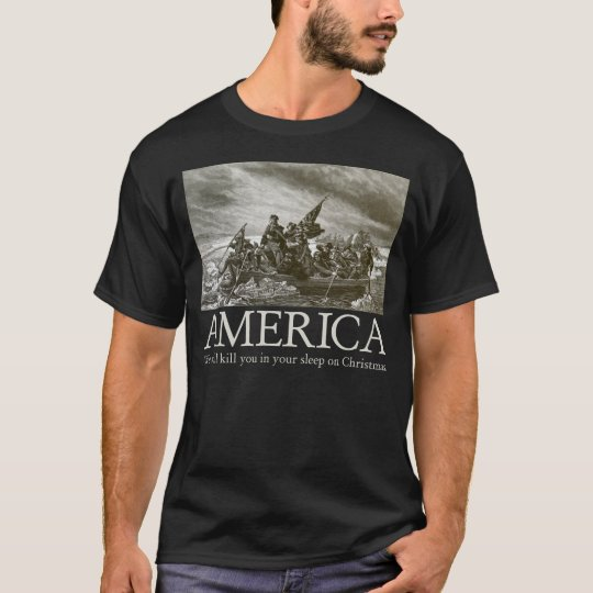 America: We will kill you in your sleep on Christm T-Shirt