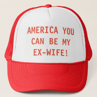 """AMERICA YOU CAN BE MY EX-WIFE"" MAGA Parody Hat"