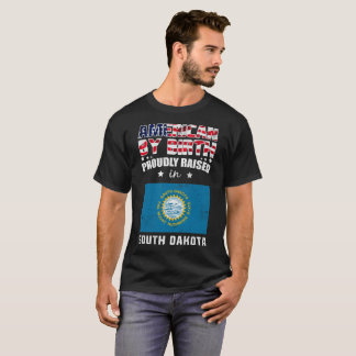 American Birth Proudly Raised in South Dakota Flag T-Shirt