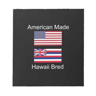 """""""American Born..Hawaii Bred"""" Flags and Patriotism Notepad"""