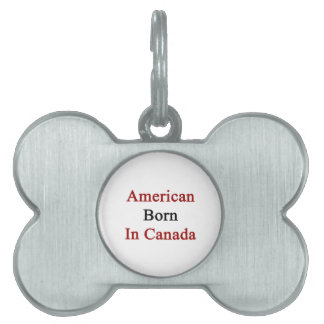 American Born In Canada Pet Name Tags