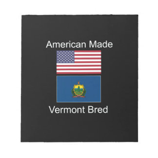 """""""American Born..Vermont Bred"""" Flags and Patriotism Notepad"""