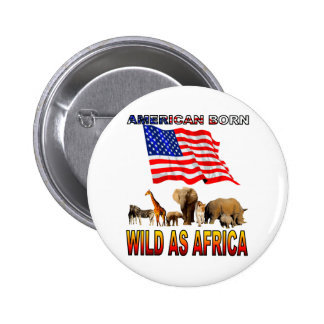 American Born Wild As Africa Buttons
